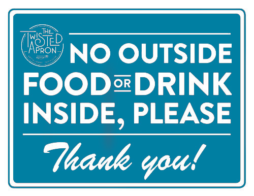 No Outside Food or Drink, Please. Thank You!